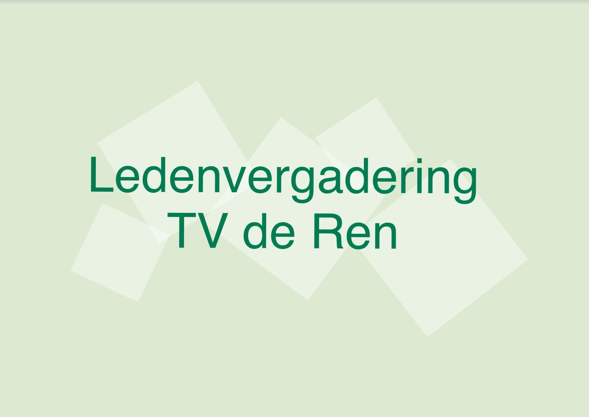 Jaarlijkse ledenvergadering TV de Ren